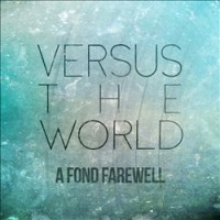 Versus The World - A Fond Farewell