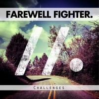 """Farewell Fighter estrenan su primer LP, """"Challenges"""", and you must hear it."""